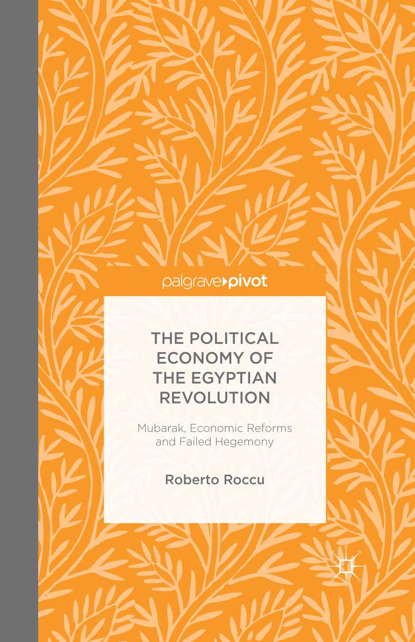 Roccu, Roberto - The Political Economy of the Egyptian Revolution: Mubarak, Economic Reforms and Failed Hegemony, ebook