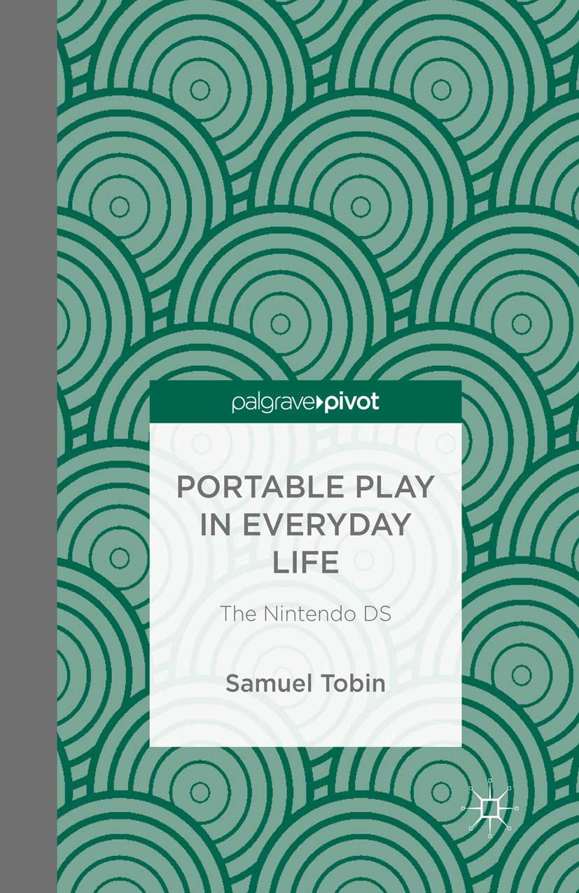 Tobin, Samuel - Portable Play in Everyday Life: The Nintendo DS, ebook