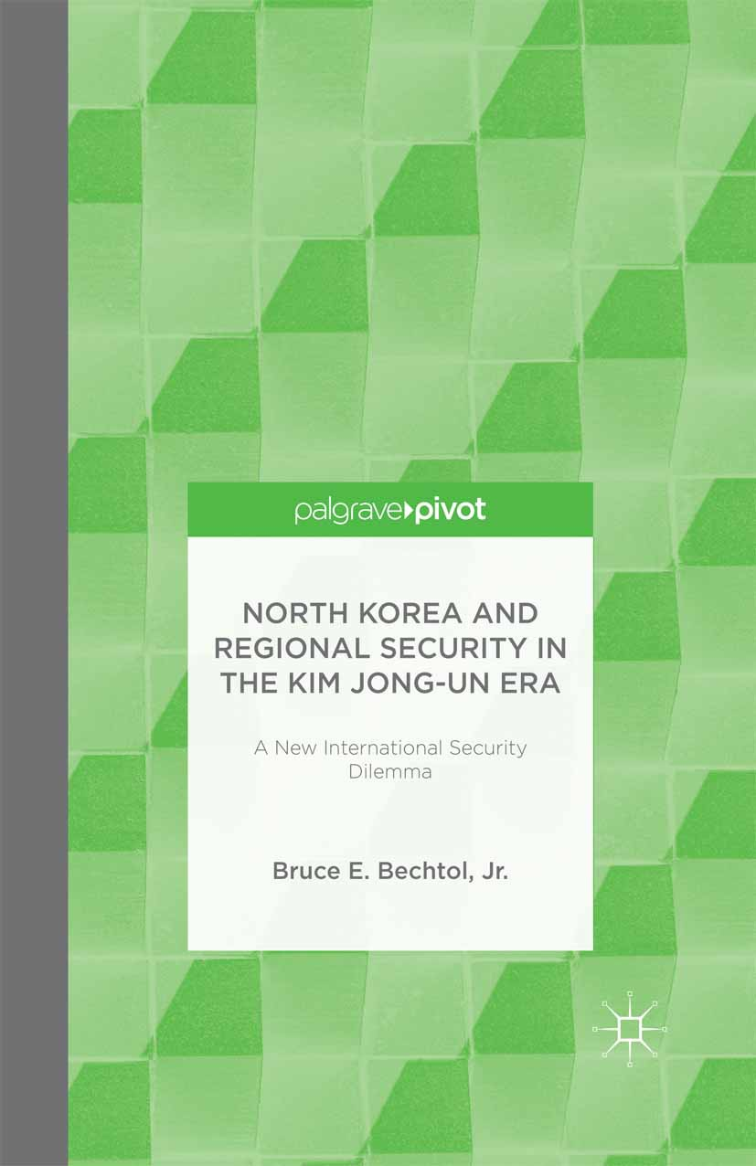 Bechtol, Bruce E. - North Korea and Regional Security in the Kim Jong-un Era: A New International Security Dilemma, ebook