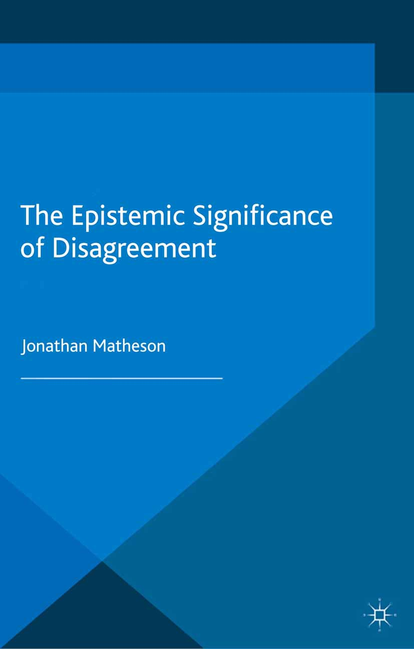 Matheson, Jonathan - The Epistemic Significance of Disagreement, ebook