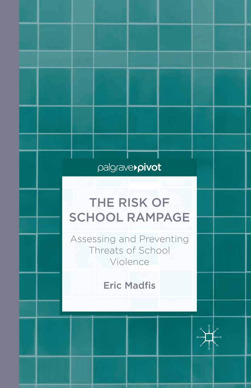 Madfis, Eric - The Risk of School Rampage: Assessing and Preventing Threats of School Violence, ebook