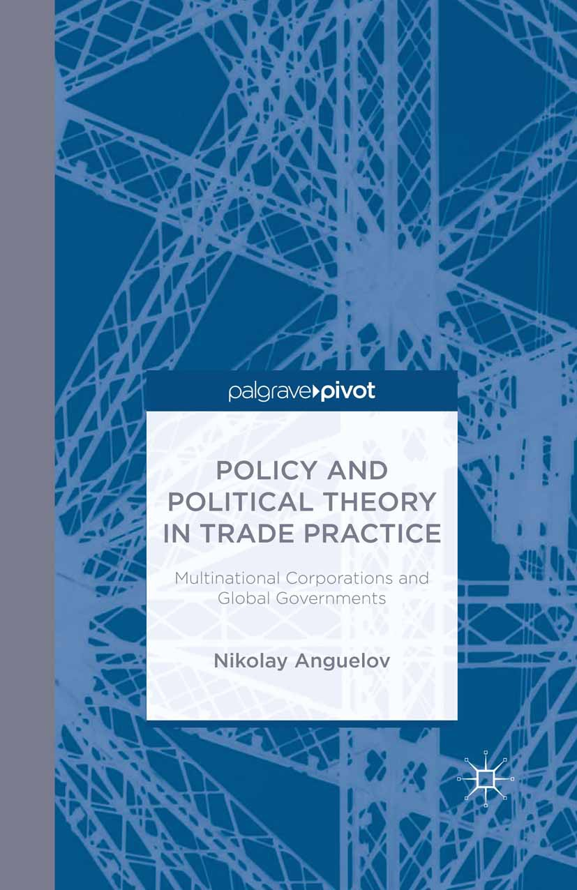 Anguelov, Nikolay - Policy and Political Theory in Trade Practice: Multinational Corporations and Global Governments, ebook