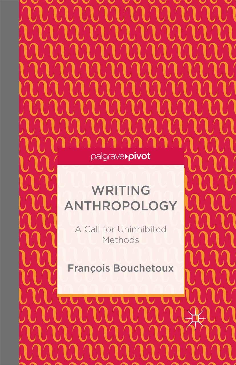 Bouchetoux, François - Writing Anthropology: A Call for Uninhibited Methods, ebook