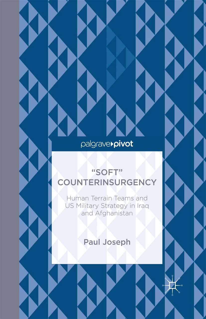 "Joseph, Paul - ""Soft"" Counterinsurgency: Human Terrain Teams and US Military Strategy in Iraq and Afghanistan, ebook"