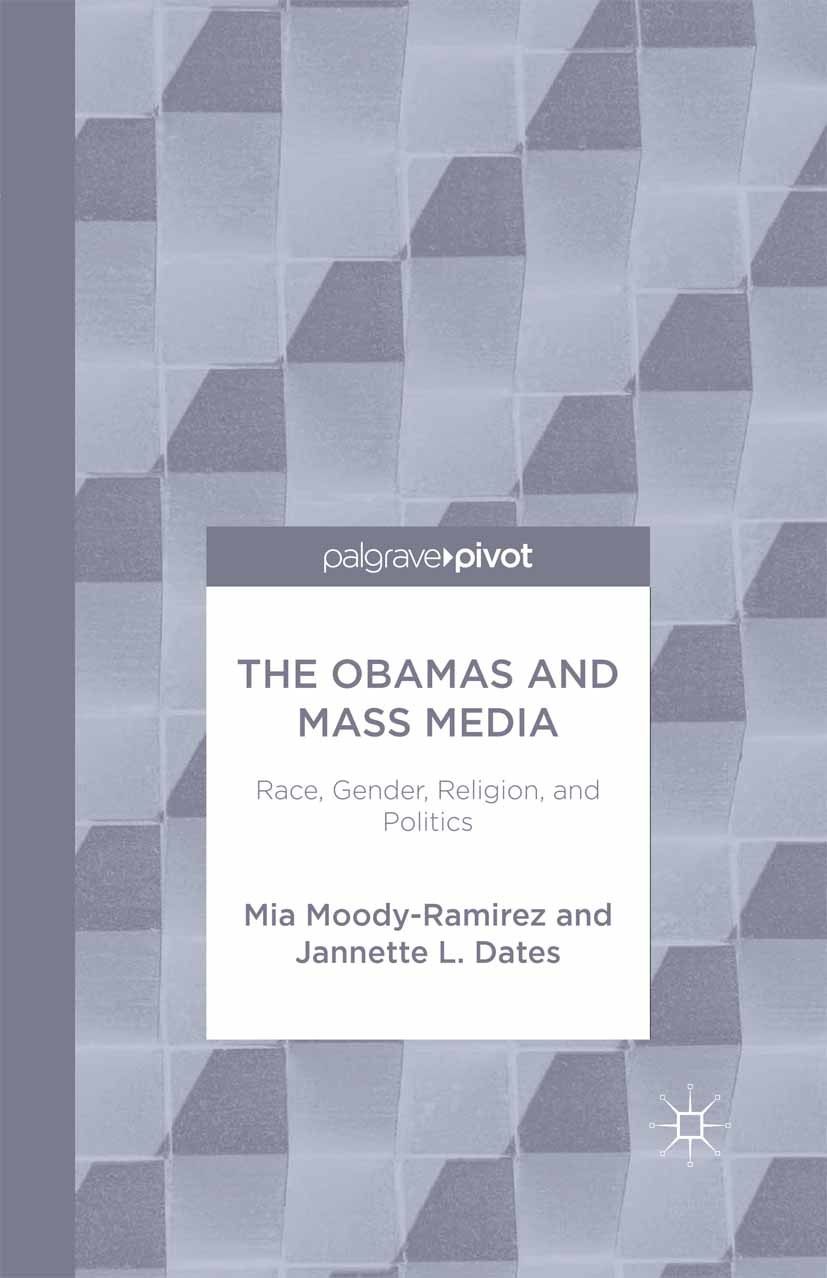 Dates, Jannette L. - The Obamas and Mass Media: Race, Gender, Religion, and Politics, ebook