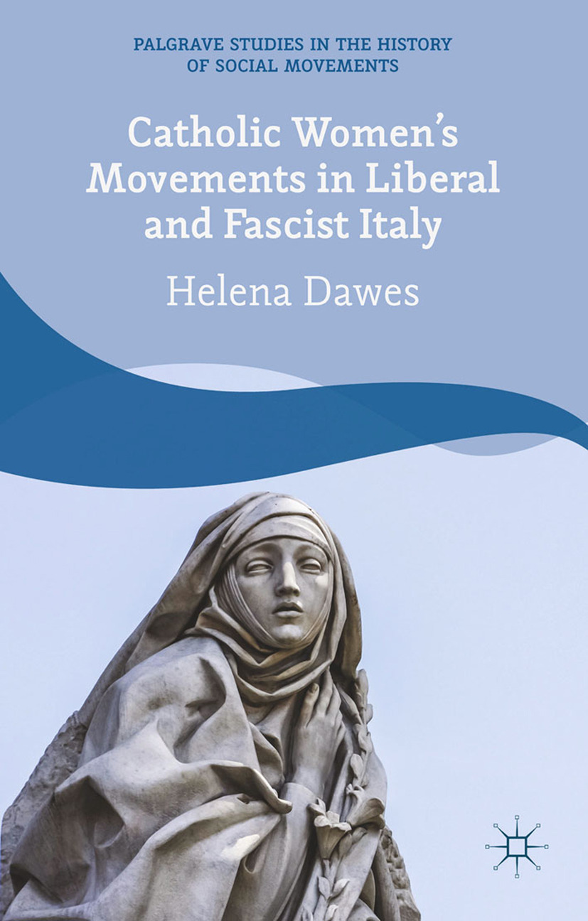 Dawes, Helena - Catholic Women's Movements in Liberal and Fascist Italy, ebook