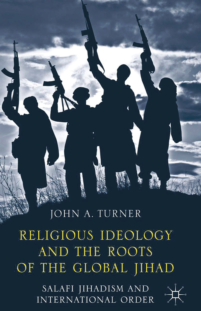Turner, John A. - Religious Ideology and the Roots of the Global Jihad, ebook