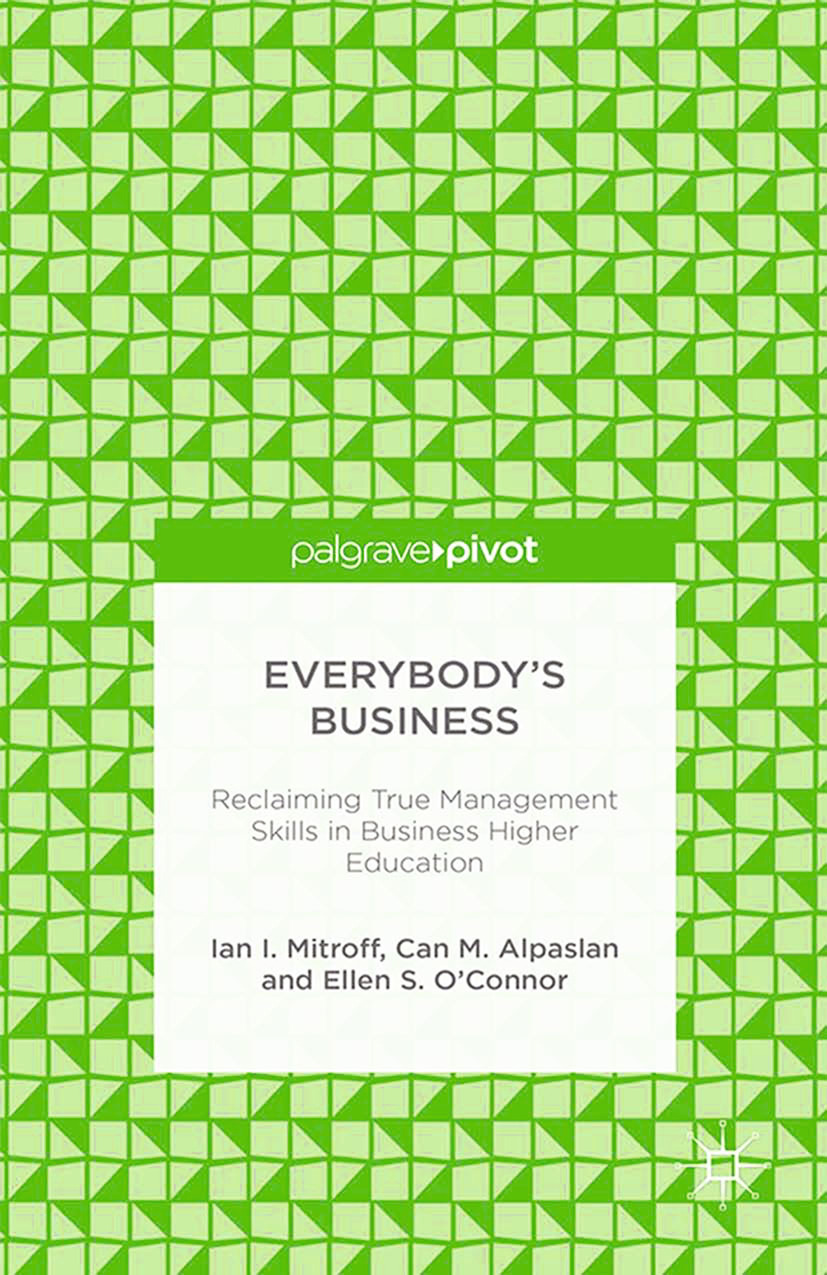 Alpaslan, Can M. - Everybody's Business: Reclaiming True Management Skills in Business Higher Education, ebook
