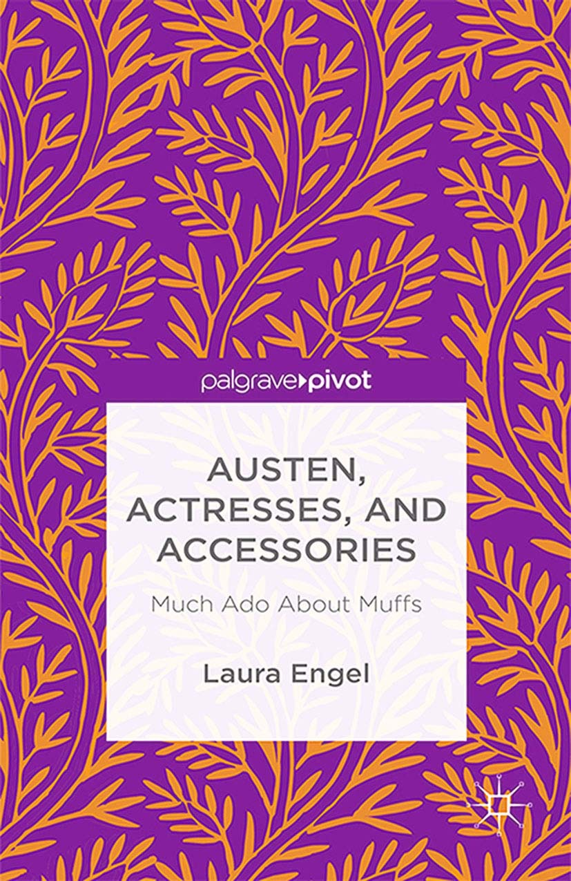 Engel, Laura - Austen, Actresses and Accessories: Much Ado About Muffs, ebook
