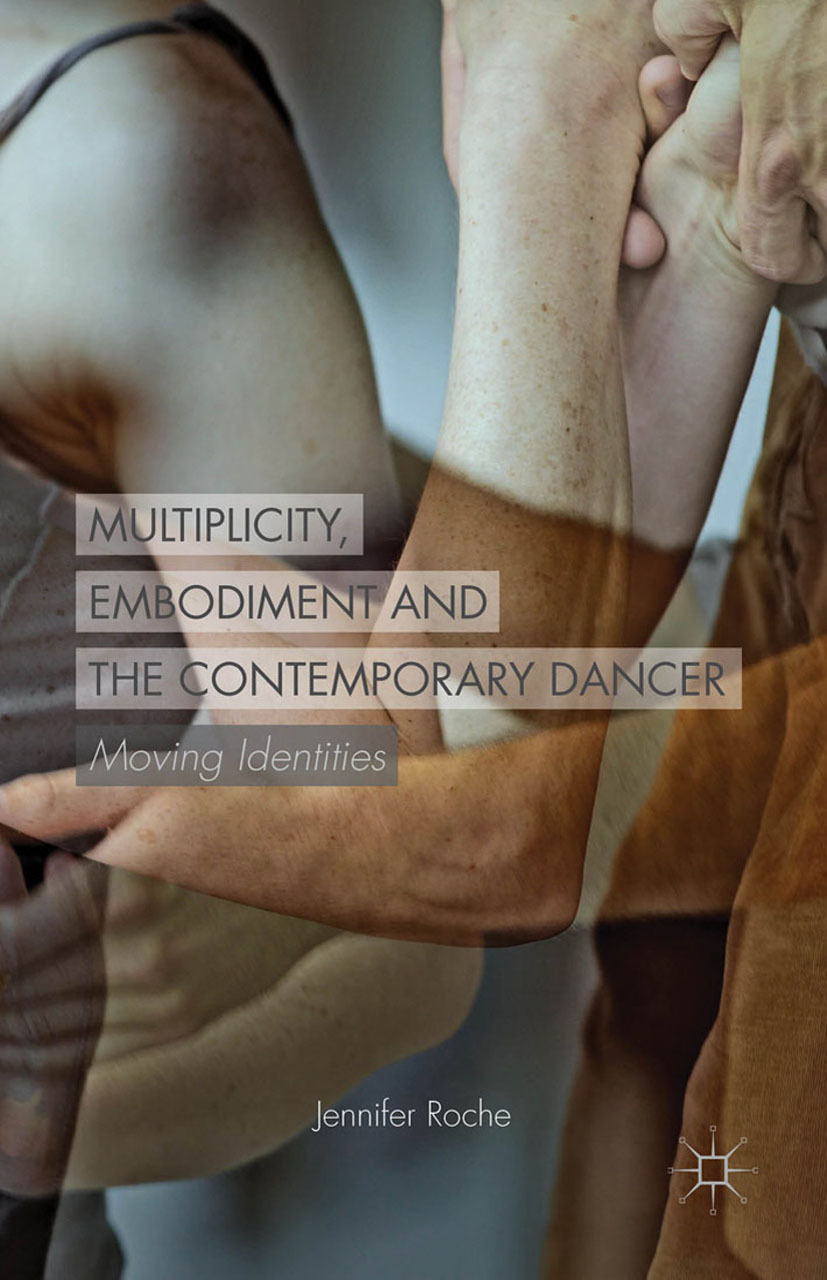 Roche, Jennifer - Multiplicity, Embodiment and the Contemporary Dancer, ebook