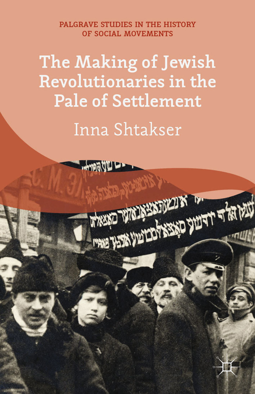 Shtakser, Inna - The Making of Jewish Revolutionaries in the Pale of Settlement, ebook