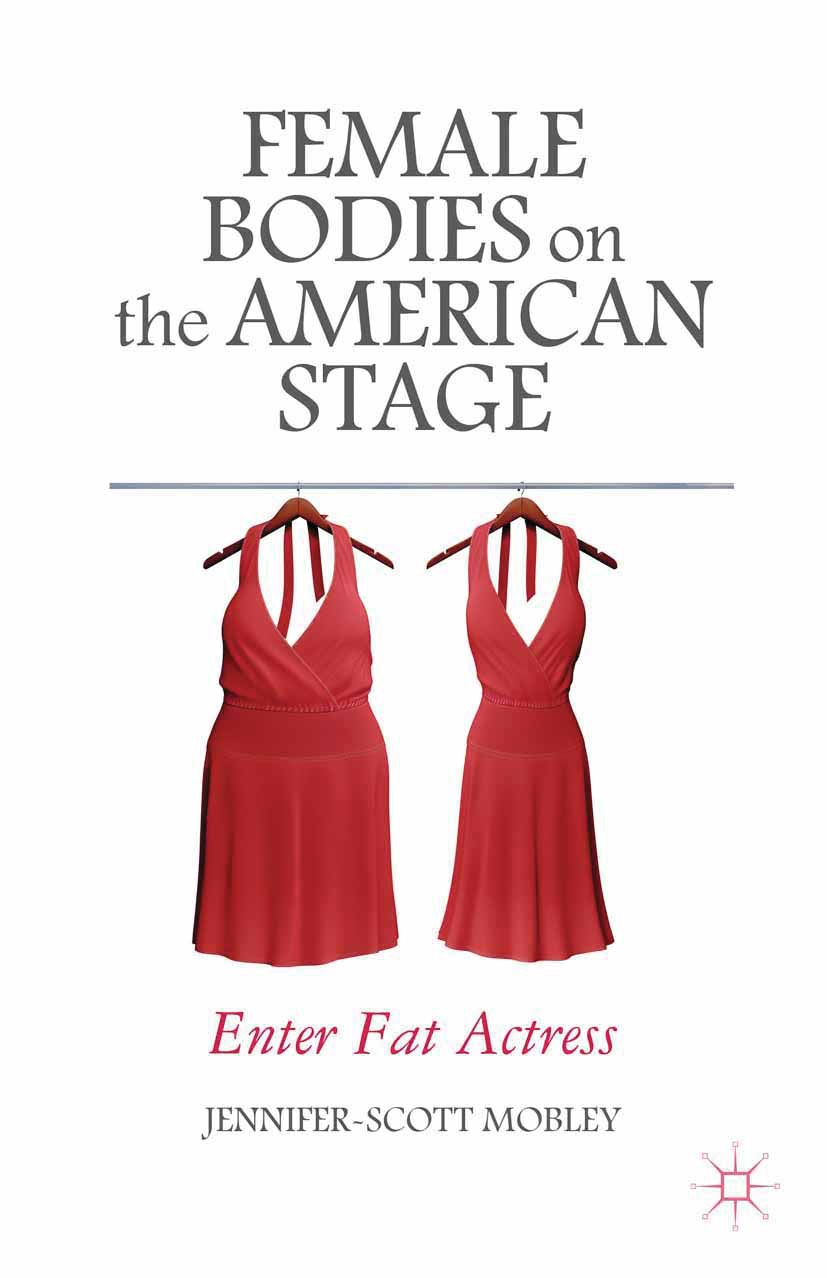 Mobley, Jennifer-Scott - Female Bodies on the American Stage, ebook