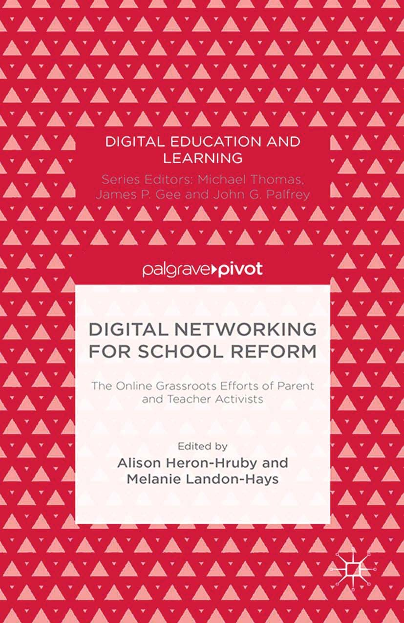 Heron-Hruby, Alison - Digital Networking for School Reform: The Online Grassroots Efforts of Parent and Teacher Activists, ebook