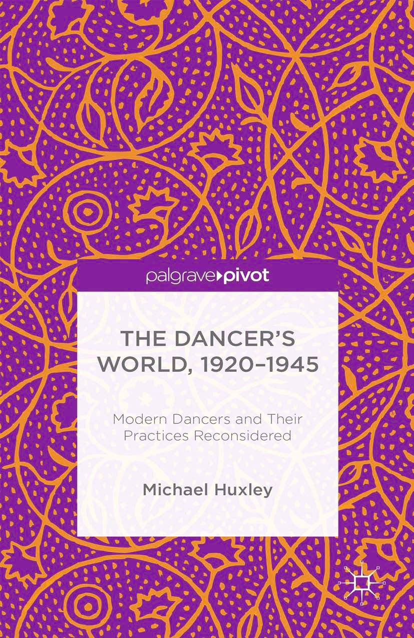 Huxley, Michael - The Dancer's World, 1920–1945: Modern Dancers and Their Practices Reconsidered, ebook