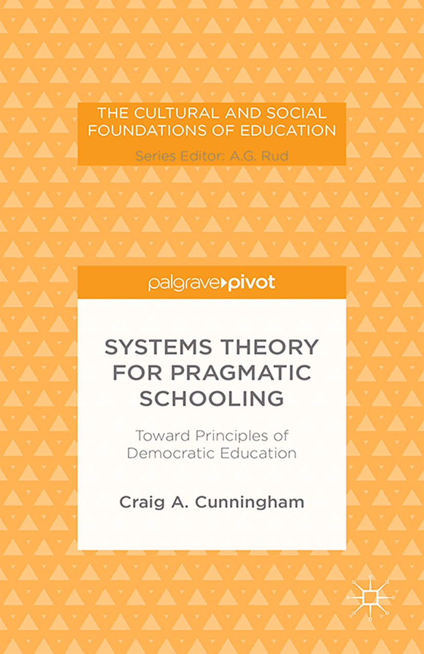 Cunningham, Craig A. - Systems Theory for Pragmatic Schooling: Toward Principles of Democratic Education, ebook