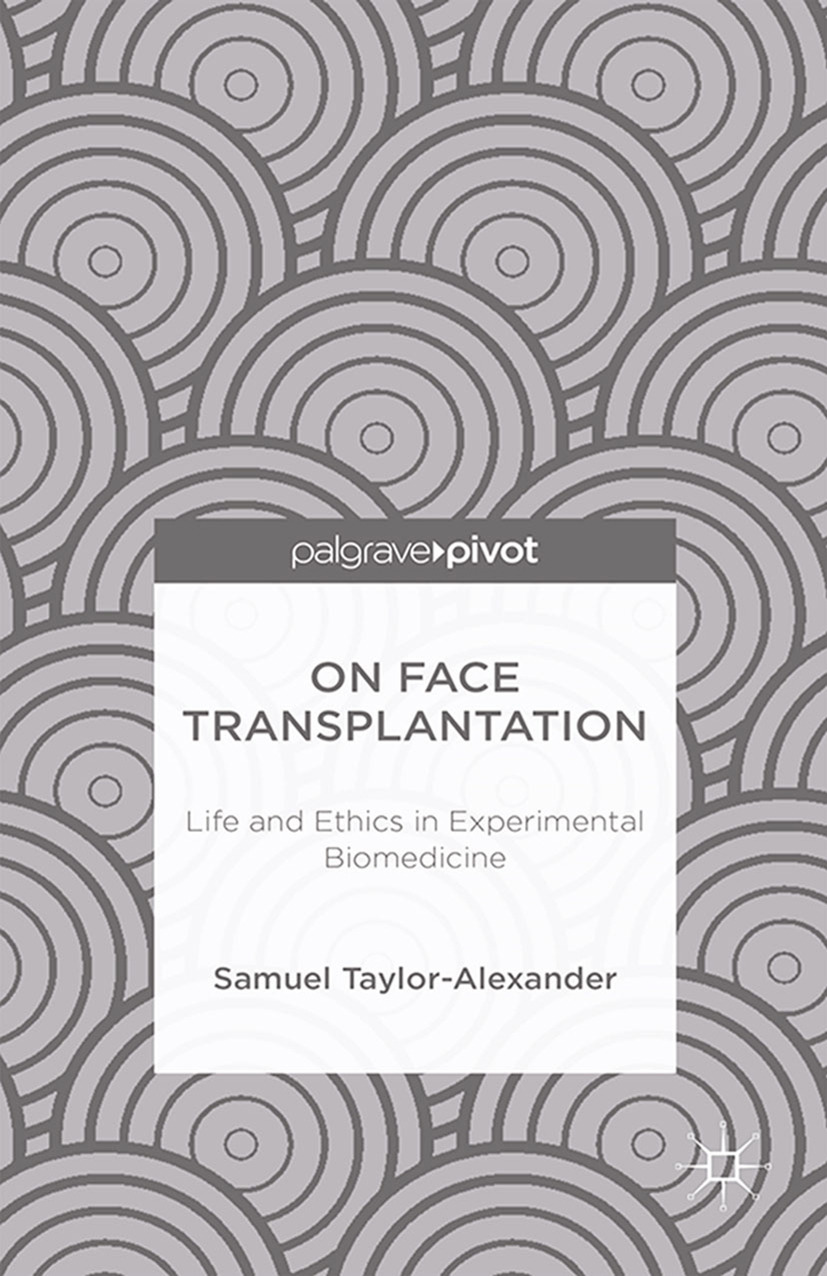 Taylor-Alexander, Samuel - On Face Transplantation: Life and Ethics in Experimental Biomedicine, ebook