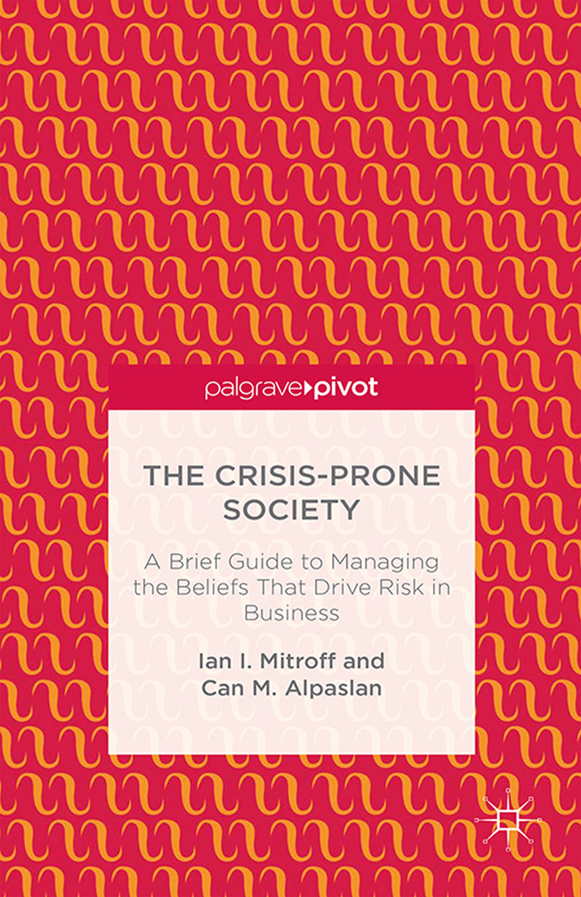 Alpaslan, Can M. - The Crisis-Prone Society: A Brief Guide to Managing the Beliefs that Drive Risk in Business, ebook
