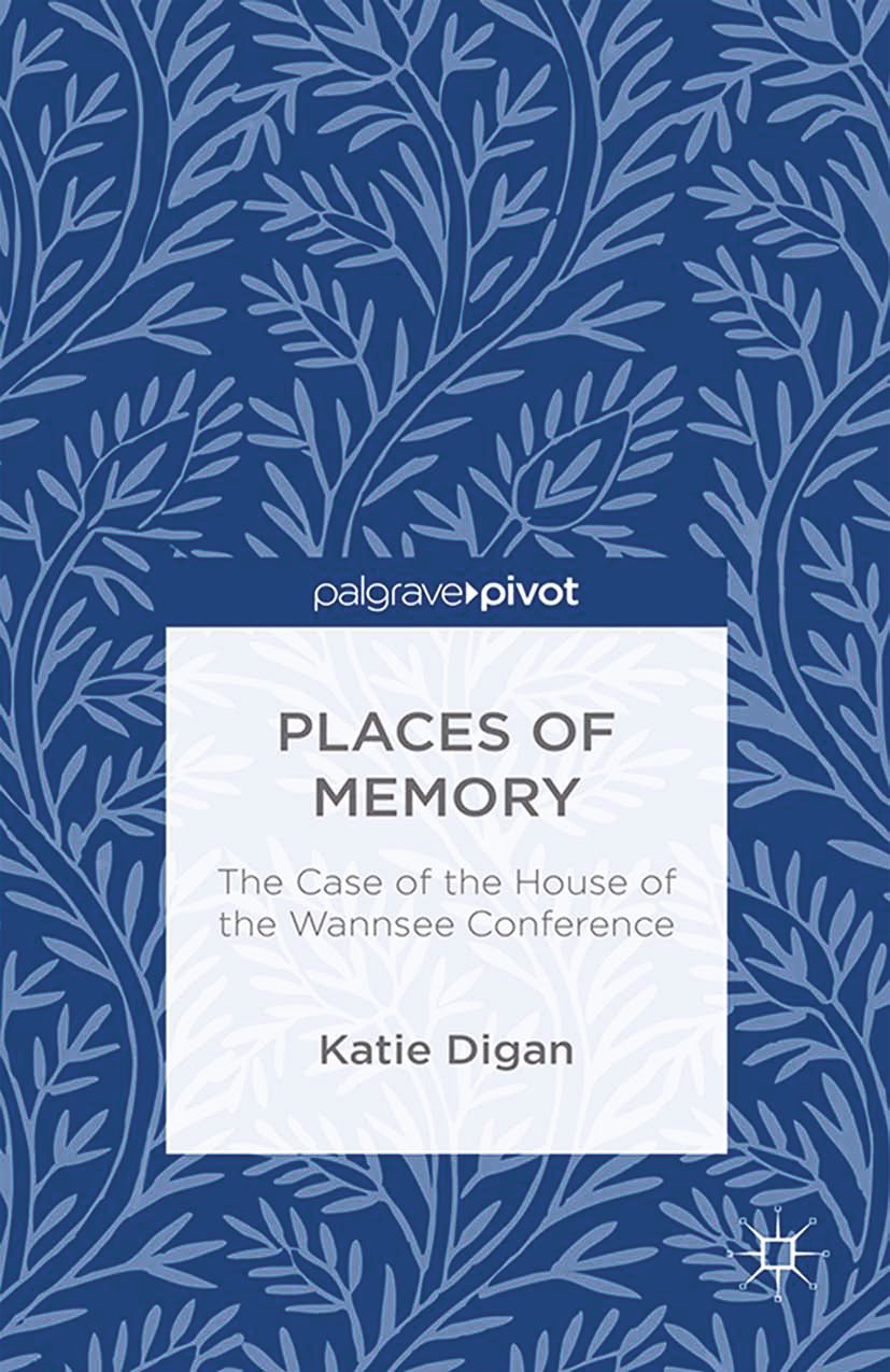 Digan, Katie - Places of Memory: The Case of the House of the Wannsee Conference, ebook