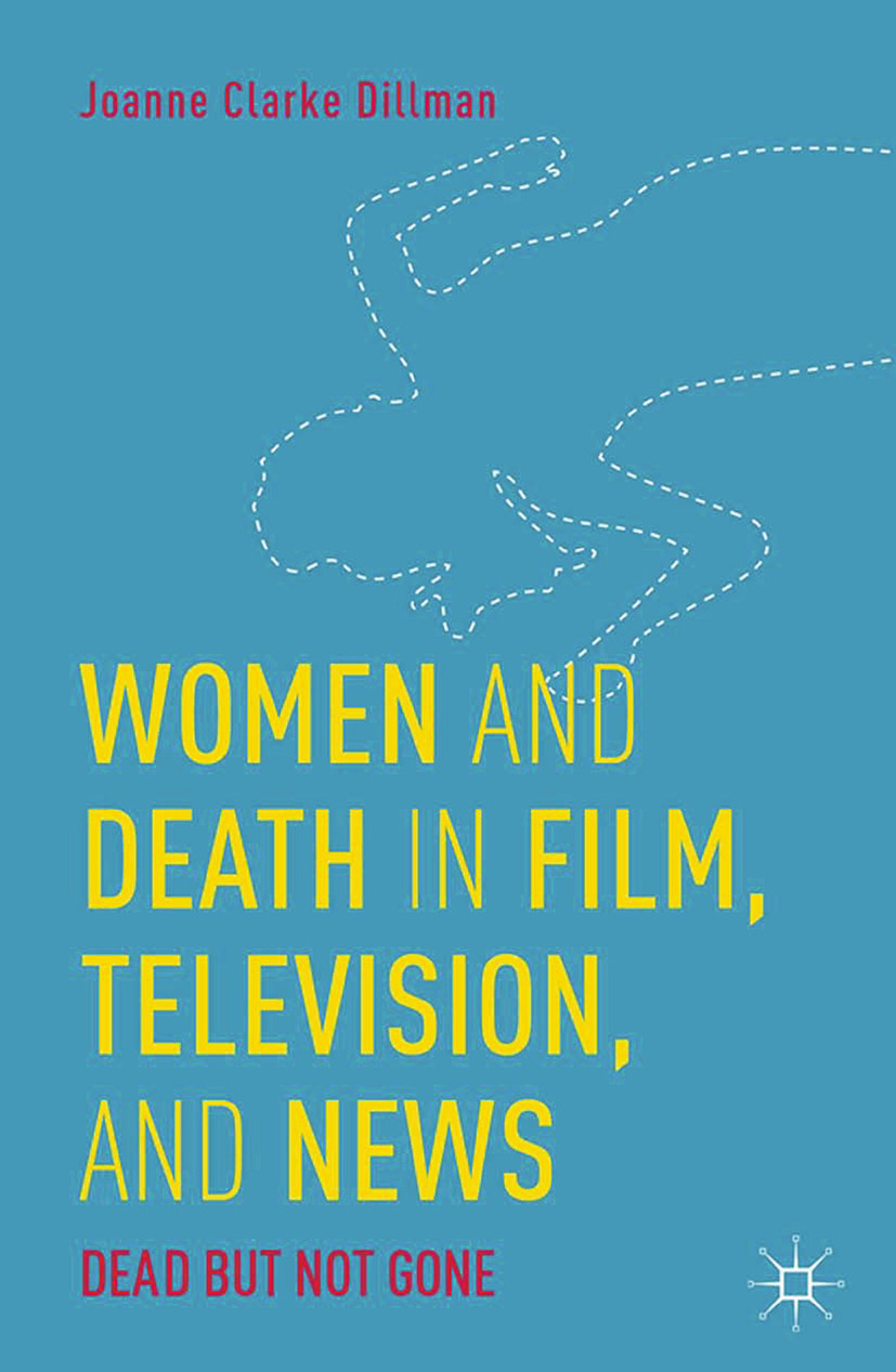Dillman, Joanne Clarke - Women and Death in Film, Television, and News, ebook