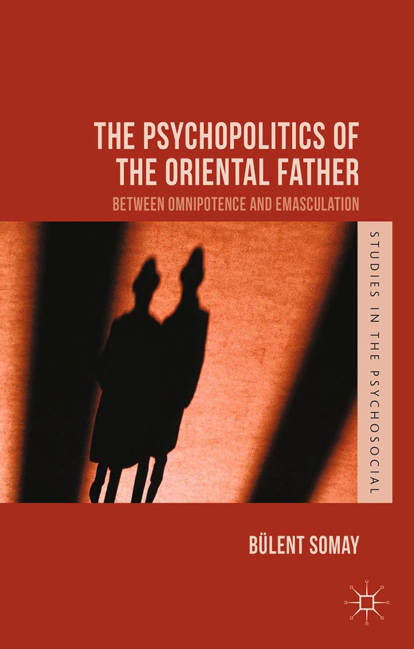 Somay, Bülent - The Psychopolitics of the Oriental Father, ebook