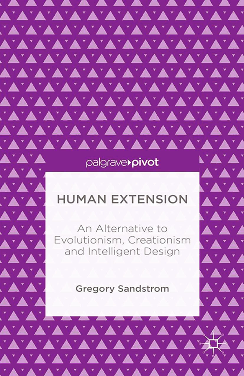 Sandstrom, Gregory - Human Extension: An Alternative to Evolutionism, Creationism and Intelligent Design, ebook