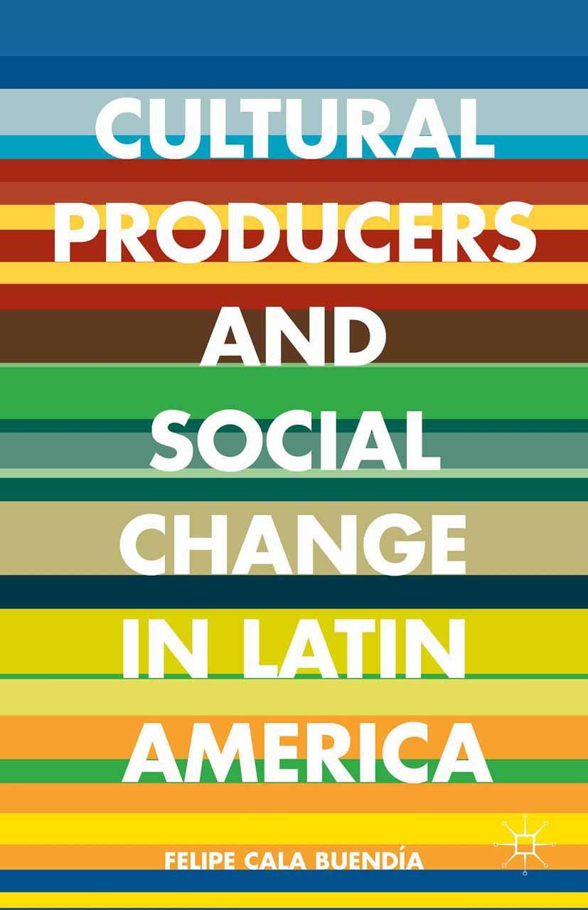 Buendía, Felipe Cala - Cultural Producers and Social Change in Latin America, ebook