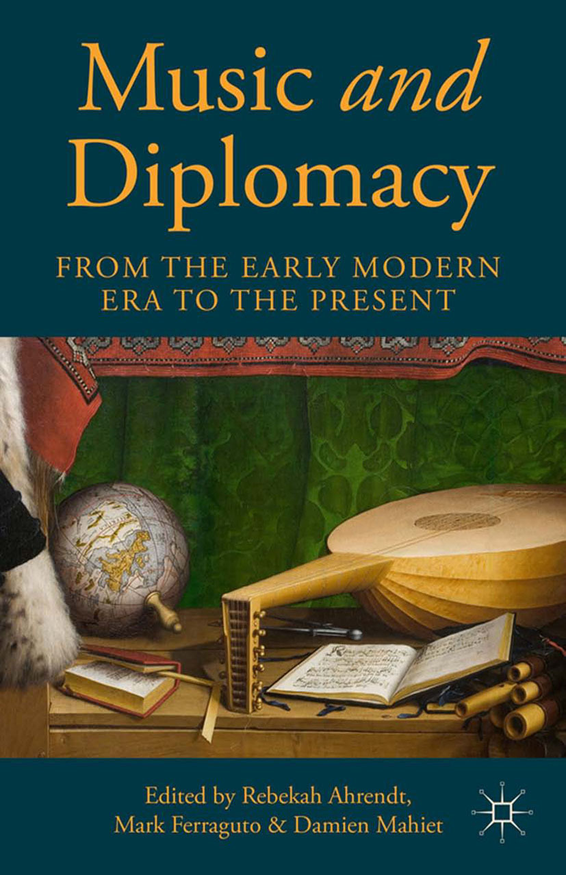 Ahrendt, Rebekah - Music and Diplomacy from the Early Modern Era to the Present, ebook