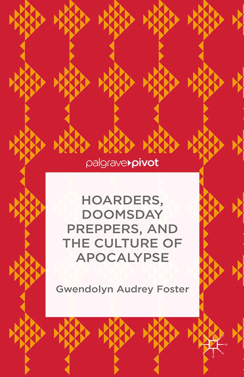 Foster, Gwendolyn Audrey - Hoarders, Doomsday Preppers, and the Culture of Apocalypse, ebook