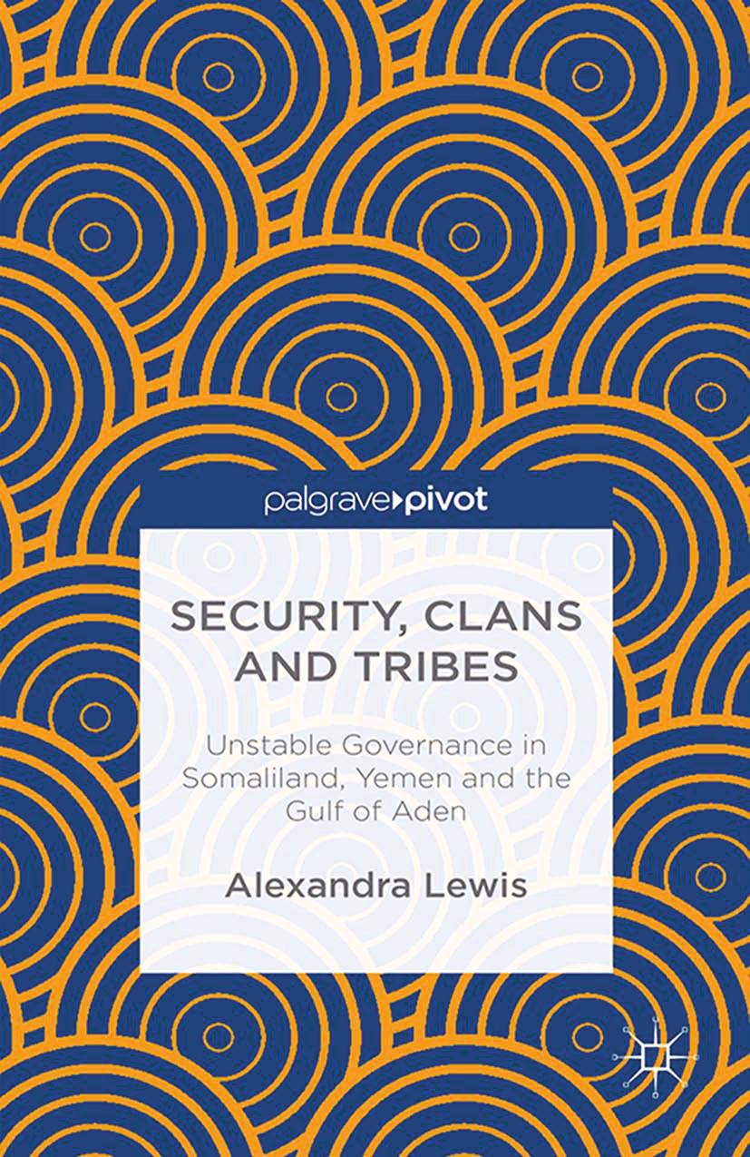 Lewis, Alexandra - Security, Clans and Tribes: Unstable Governance in Somaliland, Yemen and the Gulf of Aden, ebook