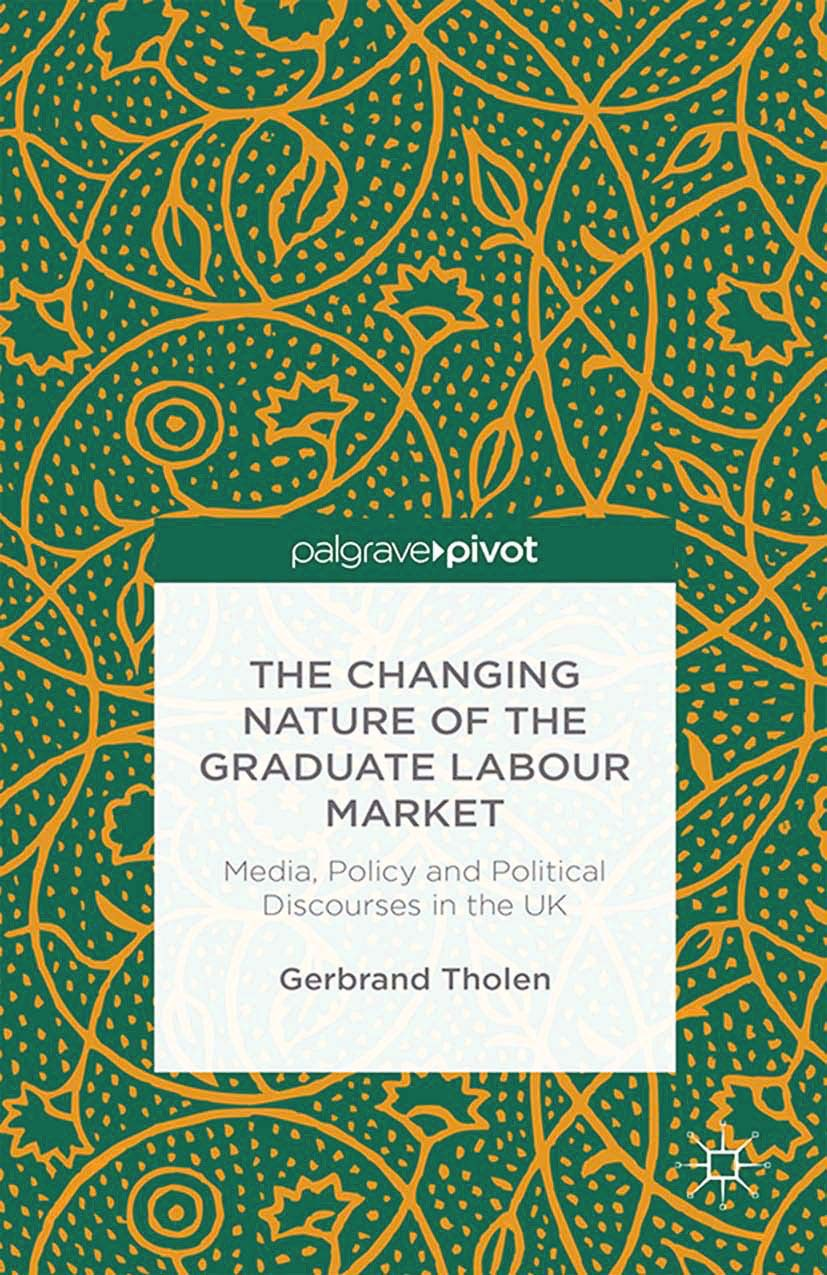 Tholen, Gerbrand - The Changing Nature of the Graduate Labour Market: Media, Policy and Political Discourses in the UK, ebook