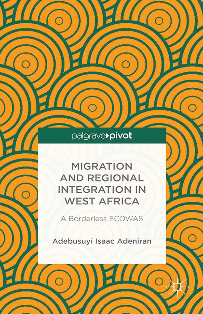 Adeniran, Adebusuyi Isaac - Migration and Regional Integration in West Africa: A Borderless ECOWAS, ebook