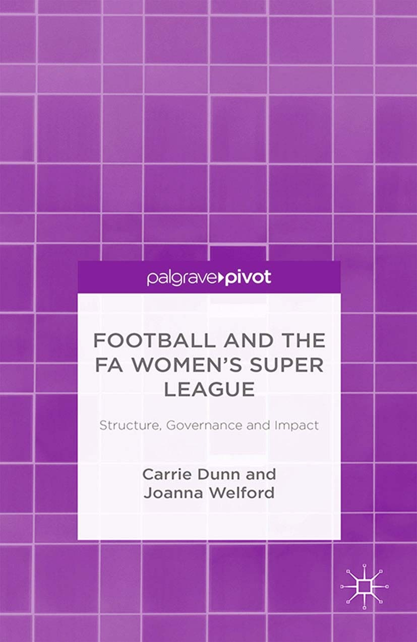 Dunn, Carrie - Football and the FA Women's Super League: Structure, Governance and Impact, ebook