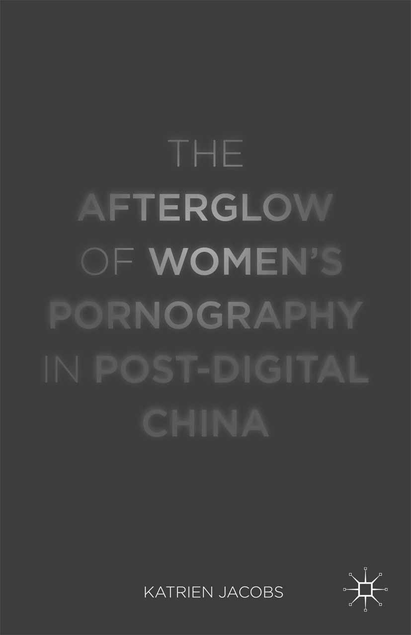 Jacobs, Katrien - The Afterglow of Women's Pornography in Post-Digital China, ebook