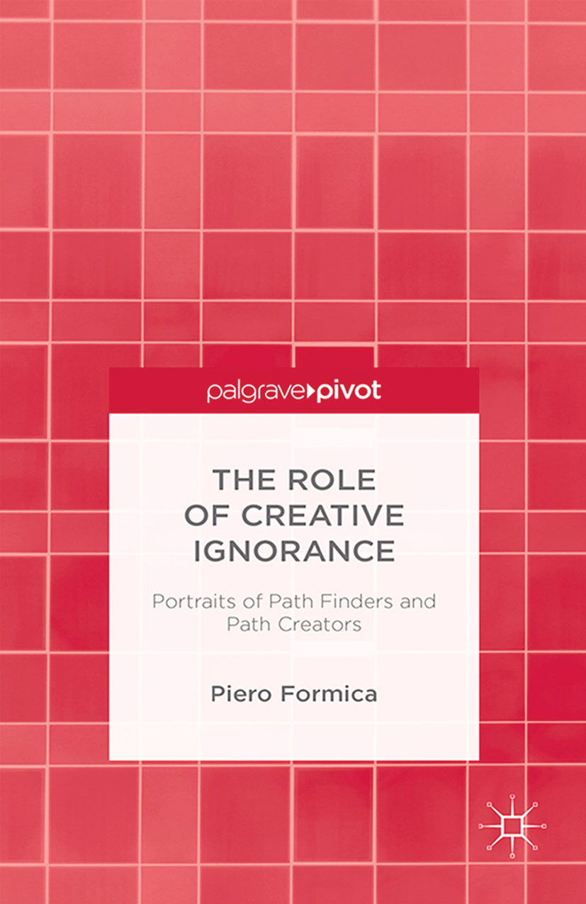 Formica, Piero - The Role of Creative Ignorance: Portraits of Path Finders and Path Creators, ebook