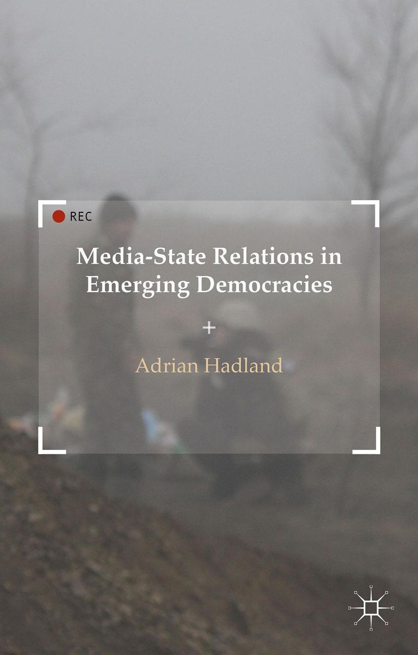 Hadland, Adrian - Media-State Relations in Emerging Democracies, ebook