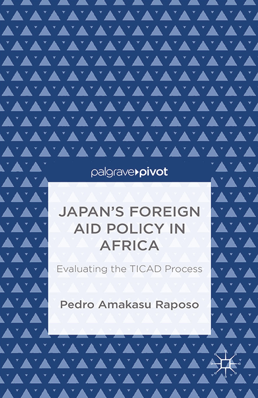 Raposo, Pedro Amakasu - Japan's Foreign Aid Policy in Africa: Evaluating the TICAD Process, ebook
