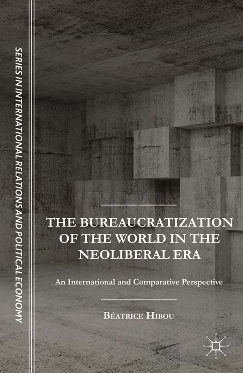 Hibou, Béatrice - The Bureaucratization of the World in the Neoliberal Era, ebook
