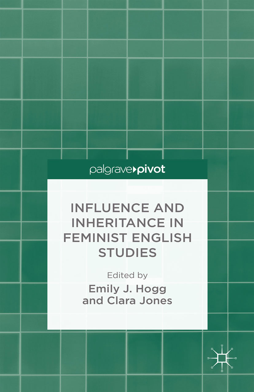 Hogg, Emily J. - Influence and Inheritance in Feminist English Studies, ebook