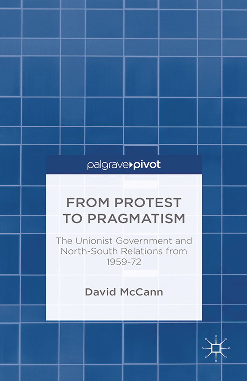 McCann, David - From Protest to Pragmatism: The Unionist Government and North-South Relations from 1959–72, ebook