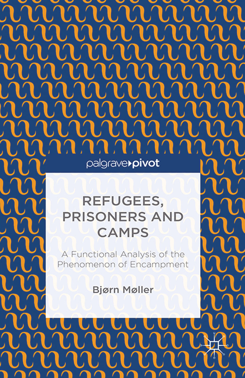 Møller, Bjørn - Refugees, Prisoners and Camps: A Functional Analysis of the Phenomenon of Encampment, ebook