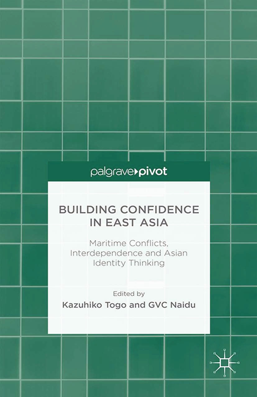 Naidu, G. V. C. - Building Confidence in East Asia: Maritime Conflicts, Interdependence and Asian Identity Thinking, ebook