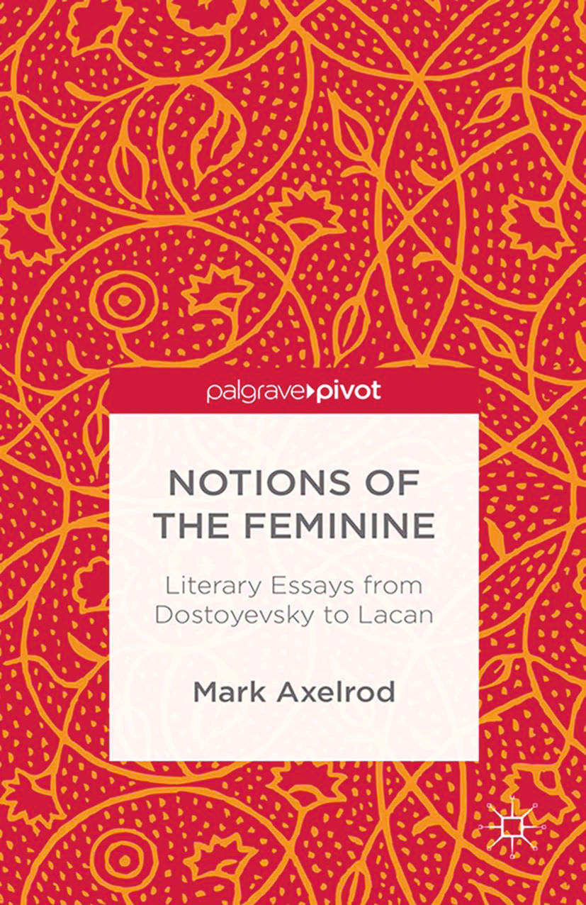 Axelrod, Mark - Notions of the Feminine: Literary Essays from Dostoyevsky to Lacan, ebook