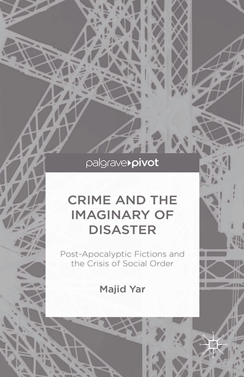 Yar, Majid - Crime and the Imaginary of Disaster: Post-Apocalyptic Fictions and the Crisis of Social Order, ebook