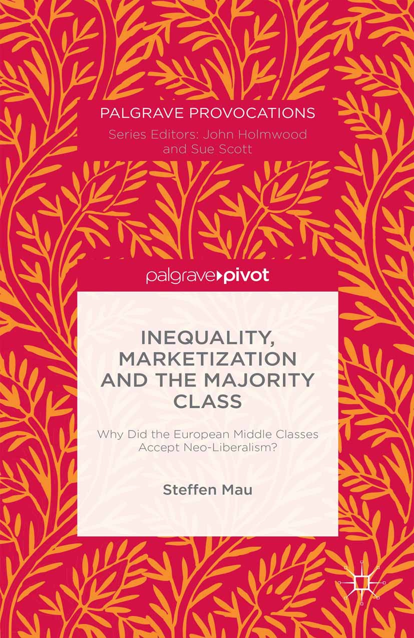 Mau, Steffen - Inequality, Marketization and the Majority Class: Why Did the European Middle Classes Accept Neo-Liberalism?, ebook