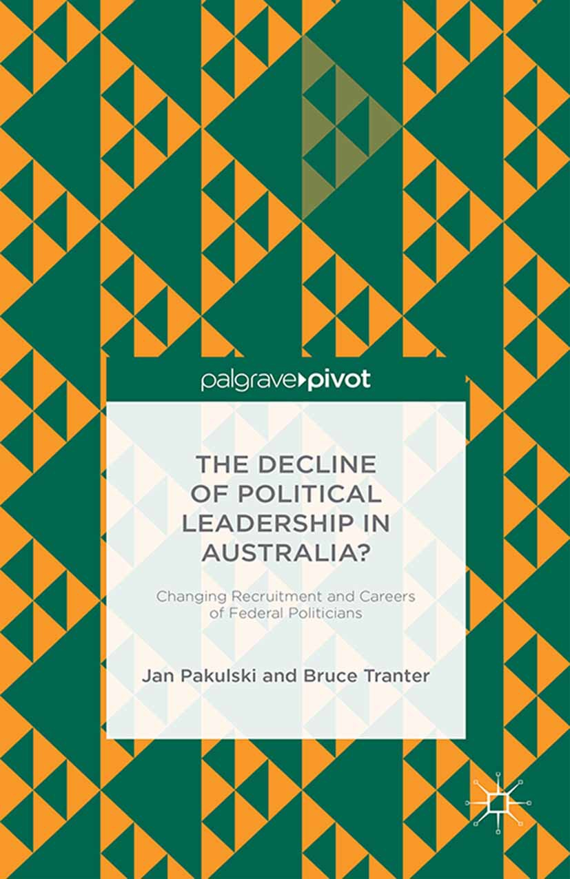 Pakulski, Jan - The Decline of Political Leadership in Australia? Changing Recruitment and Careers of Federal Politicians, ebook
