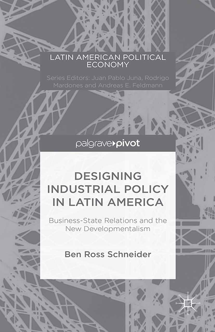 Schneider, Ben Ross - Designing Industrial Policy in Latin America: Business-State Relations and the New Developmentalism, ebook
