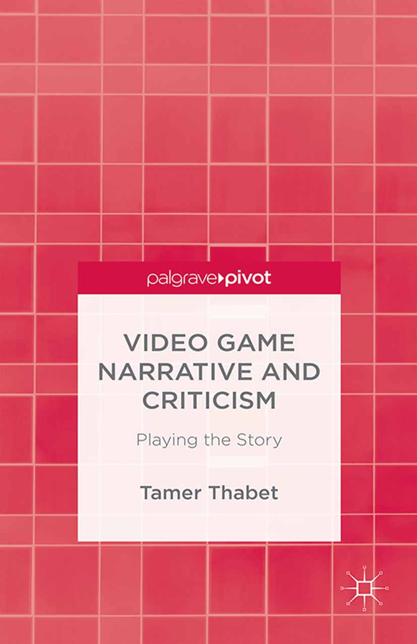 Thabet, Tamer - Video Game Narrative and Criticism: Playing the Story, ebook