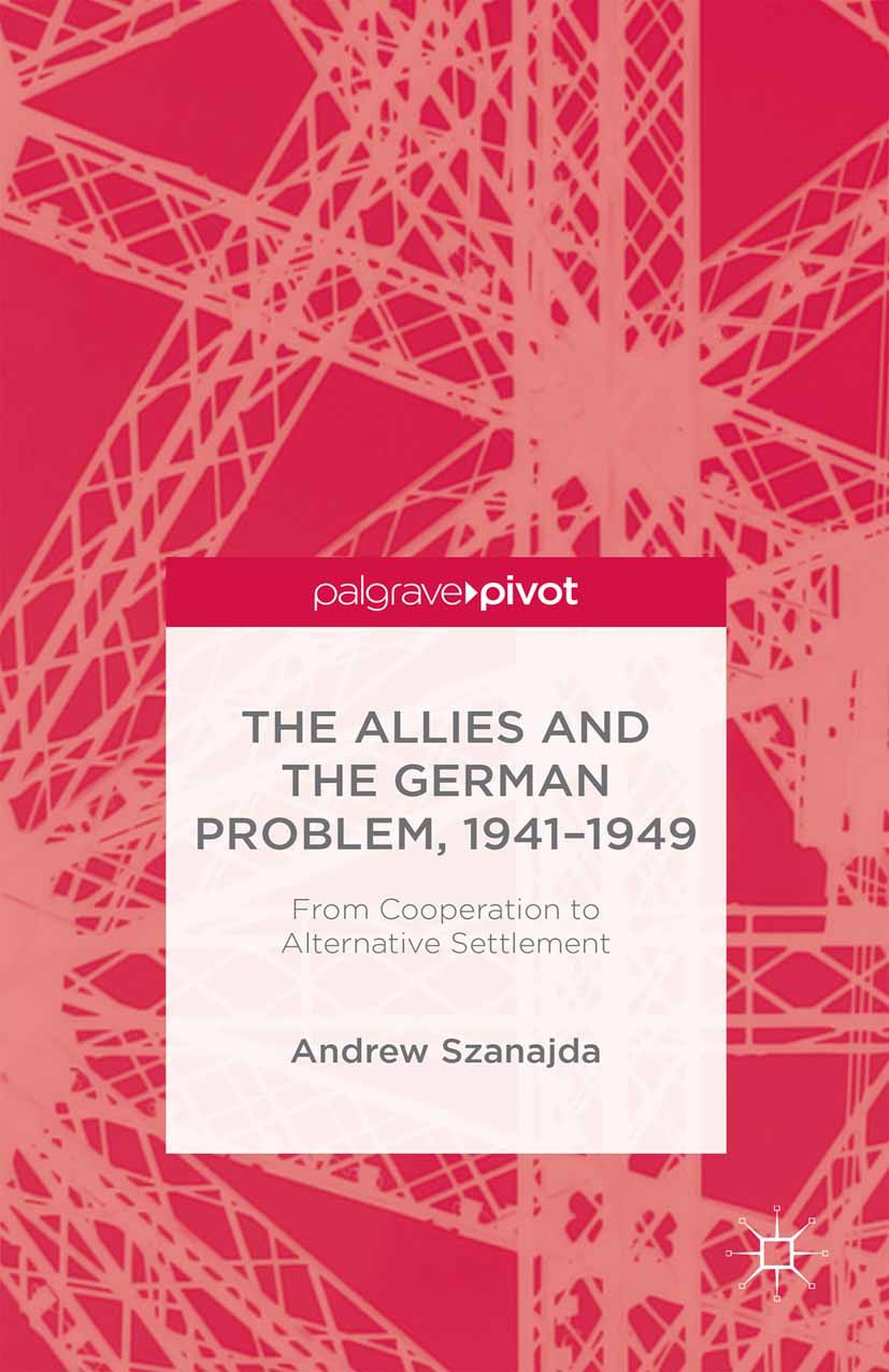 Szanajda, Andrew - The Allies and the German Problem, 1941–1949: From Cooperation to Alternative Settlement, ebook
