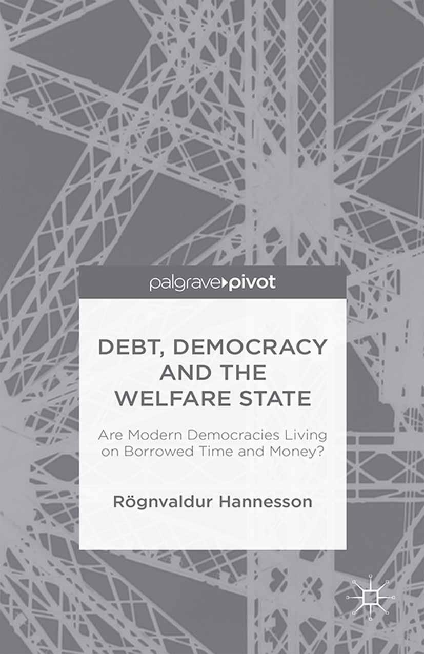 Hannesson, Rögnvaldur - Debt, Democracy and the Welfare State: Are Modern Democracies Living on Borrowed Time and Money?, ebook