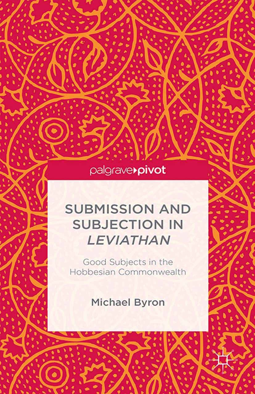 "Byron, Michael - Submission and Subjection in <Emphasis Type=""Italic"">Leviathan</Emphasis>: Good Subjects in the Hobbesian Commonwealth, ebook"